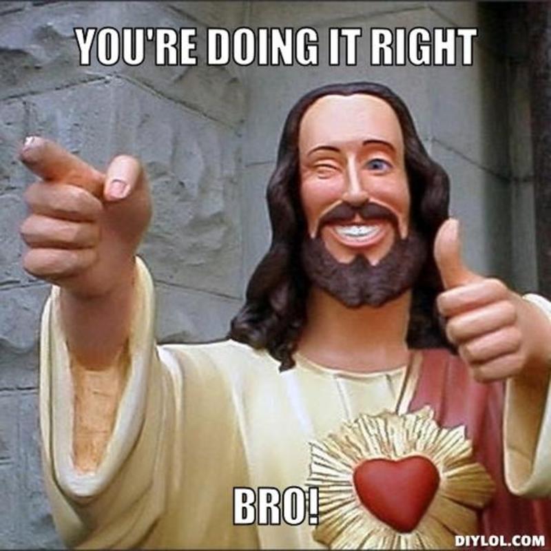 resized_jesus-says-meme-generator-you-re-doing-it-right-bro-0f1c8f